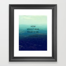 How Wild It Was To Let It Be - Inspirational Quote Framed Art Print