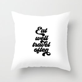 Eat Well Travel Often, Travel Art, Travel Quote Throw Pillow