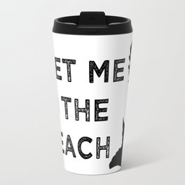Meet Me @ The Beach Travel Mug