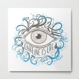 Caffeine is Life (V5) Metal Print