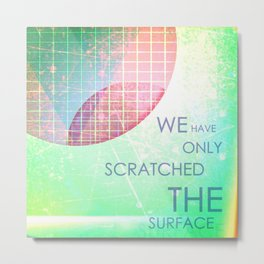 We Have Only Scratched The Surface Metal Print