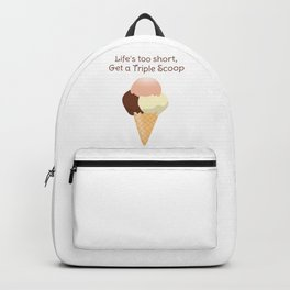 Life's too short, Get a Triple Scoop Backpack
