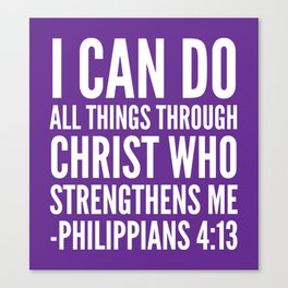 I CAN DO ALL THINGS THROUGH CHRIST WHO STRENGTHENS ME PHILIPPIANS 4:13 (Purple) Canvas Print