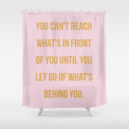 Let go what's behind you Shower Curtain