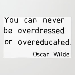You can never be overdressed or overeducated Rug
