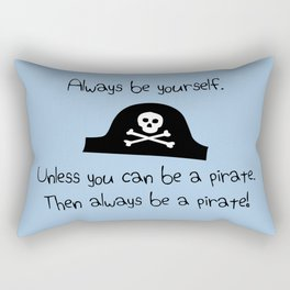 Always Be Yourself, Unless You Can Be A Pirate Rectangular Pillow