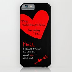 This Valentine's Day I'm Going to... HELL iPhone 6s Slim Case