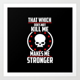 That which does not kill me cool quote Art Print