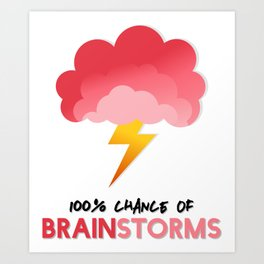 100% Chance of BRAINSTORMS Art Print