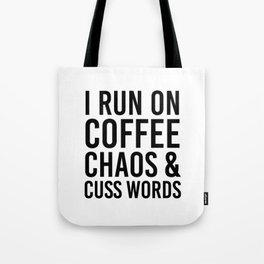 I Run On Coffee, Chaos & Cuss Words Tote Bag