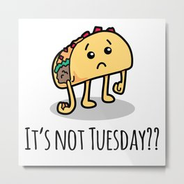 Not Taco Tuesday Metal Print