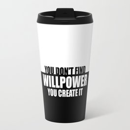 You don't find... Gym Motivational Quote Travel Mug