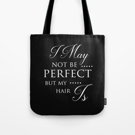 I May Not Be Perfect But My Hair Is - Hairdresser Decor Tote Bag