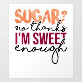 Sugar No thanks, I'm sweet enough 3 Art Print