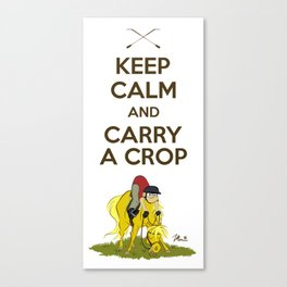 Keep Calm and Carry a Crop Canvas Print