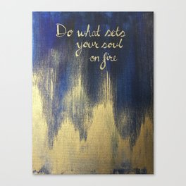 Do what sets your soul on fire Canvas Print