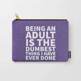 Being an Adult is the Dumbest Thing I have Ever Done (Ultra Violet) Carry-All Pouch