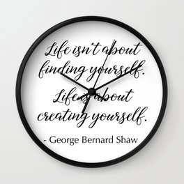 Life is about creating yourself - George Bernard Shaw Wall Clock