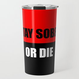 stay sober or die funny quote Travel Mug