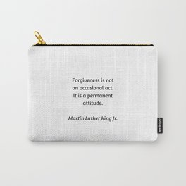 Martin Luther King Inspirational Quote - Forgiveness is not an occasional act. It is a permanent att Carry-All Pouch