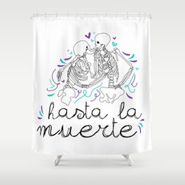 Hasta la muerte Shower Curtain