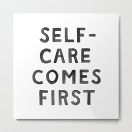 Self-Care Comes First Metal Print