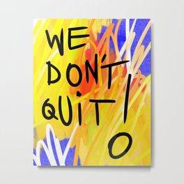 We Don't Quit! Metal Print