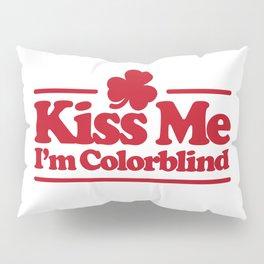 Kiss me I'm colorblind - St. Patricksday Irish Pillow Sham