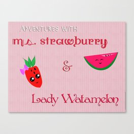 Ms.Strawburry & Lady Watamelon Canvas Print