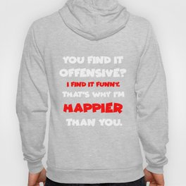 Feeling Good Tees You Find It Offensive? I Find It Funny Humorous Graphic Mens Very Funny T-Shirt Hoody