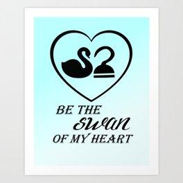 Be the swan of my heart Art Print