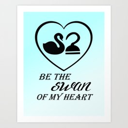 Be the swan of my heart Art Print