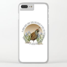 A Bird Does Not Sing Because It Has An Answer, It sings because It Has A Song Clear iPhone Case