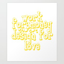 """""""Work For Money Design For Love"""" tee design. Perfect for aspiring and professional artists out there Art Print"""
