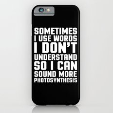 Words I Don't Understand Funny Quote iPhone 6 Slim Case