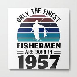 Fishermen born in 1957 70th Birthday Fishing Gifts Metal Print