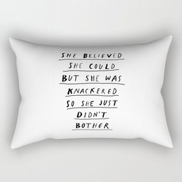 She Believed She Could But She Was knackered So She Just Didn't Bother black and white poster Rectangular Pillow