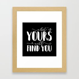 What Is Yours Will Find You Framed Art Print