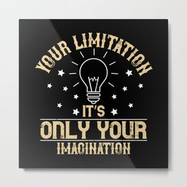 Your limitation it's only your imagination Metal Print
