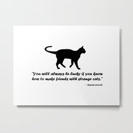 Ancient Cat Proverb Metal Print