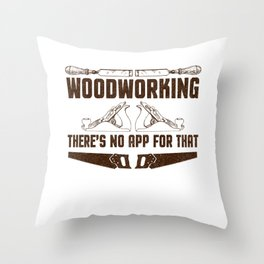 Woodworking There's No App For That Throw Pillow