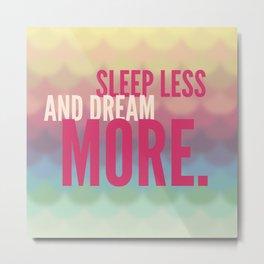 Sleep Less, Dream More (Inspirational) Metal Print