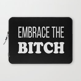 Embrace The Bi*ch - funny profanity black and white Laptop Sleeve