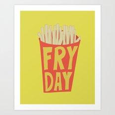 Fryday! Art Print