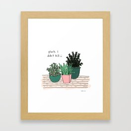 plants I didn't kill Framed Art Print
