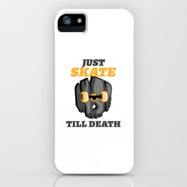 Skateboard Skater Skull just skate till death SK8 iPhone Case