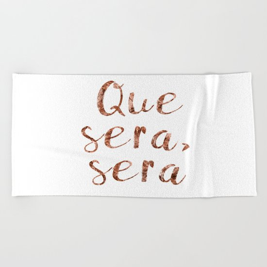 Rose gold Que Sera, Sera Beach Towel