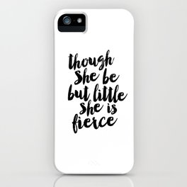 Though She Be But Little She Is Fierce black and white typography poster home decor bedroom wall art iPhone Case