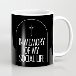In Memory Of My Social Life Coffee Mug