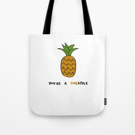 You re A Fineapple Tote Bag